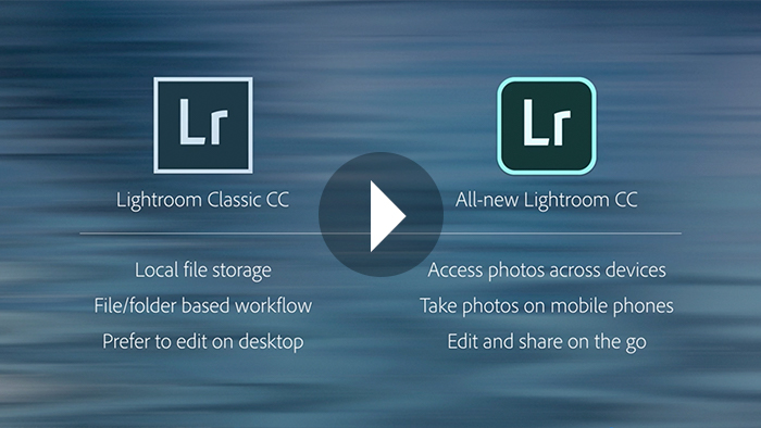 Lightroom CC or Lightroom Classic CC: Which Workflow is Best for You?